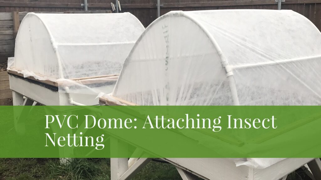 PVC Raised Bed Cover: Attaching Insect Netting